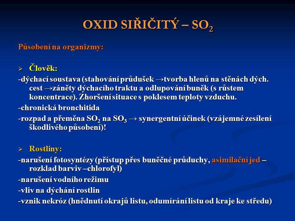 OXID SIŘIČITÝ – SO 2 Působení na organizmy:  Člověk: -dýchací soustava (stahování průdušek →tvorba hlenů na stěnách dých.