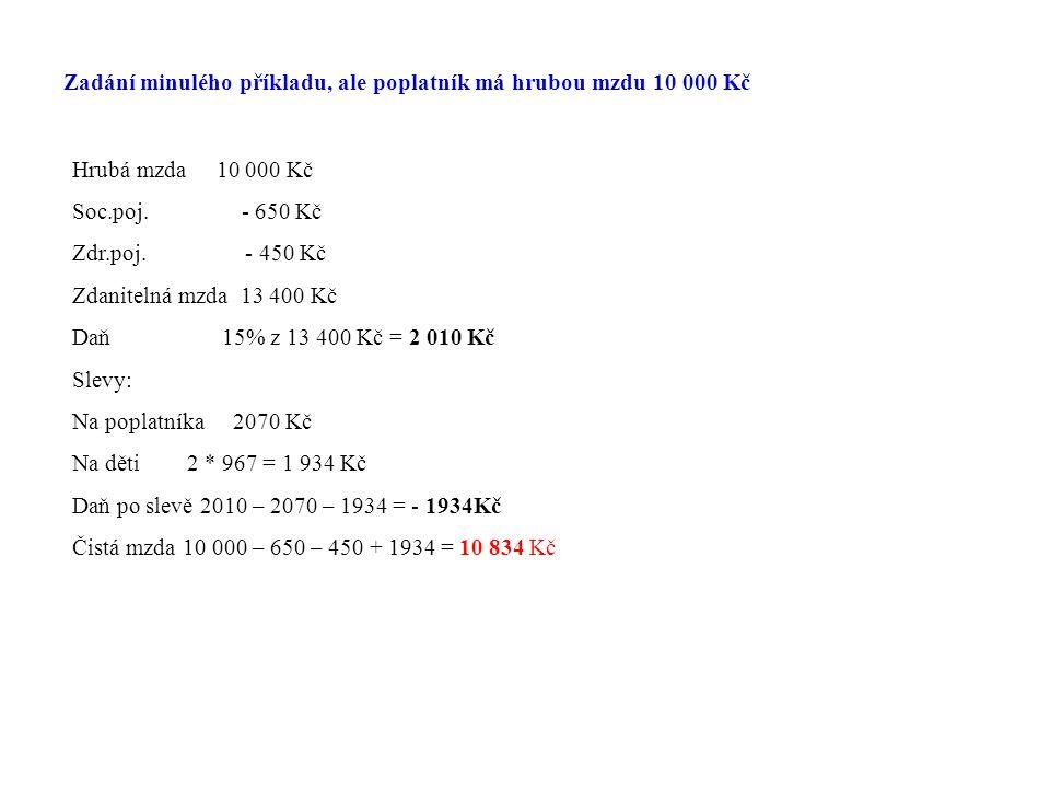 Zadání minulého příkladu, ale poplatník má hrubou mzdu 10 000 Kč Hrubá mzda 10 000 Kč Soc.poj.