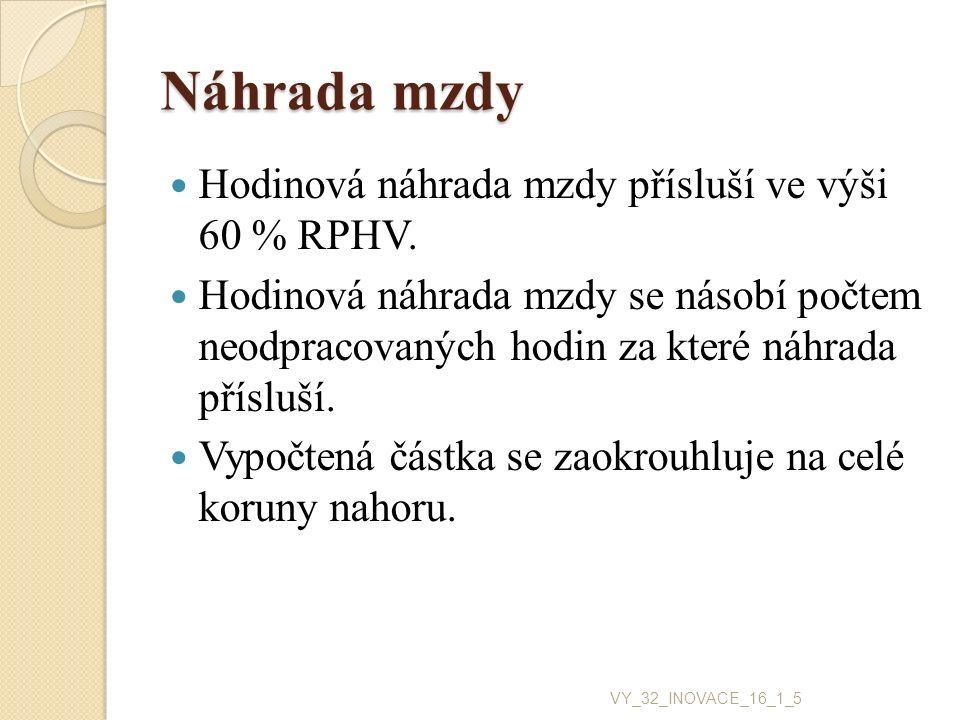 Náhrada mzdy Hodinová náhrada mzdy přísluší ve výši 60 % RPHV.