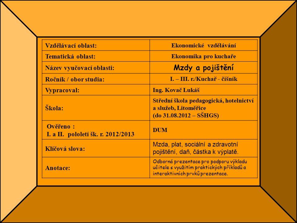 Vzdělávací oblast: Ekonomické vzdělávání Tematická oblast: Ekonomika pro kuchaře Název vyučovací oblasti: Mzdy a pojištění Ročník / obor studia: I.