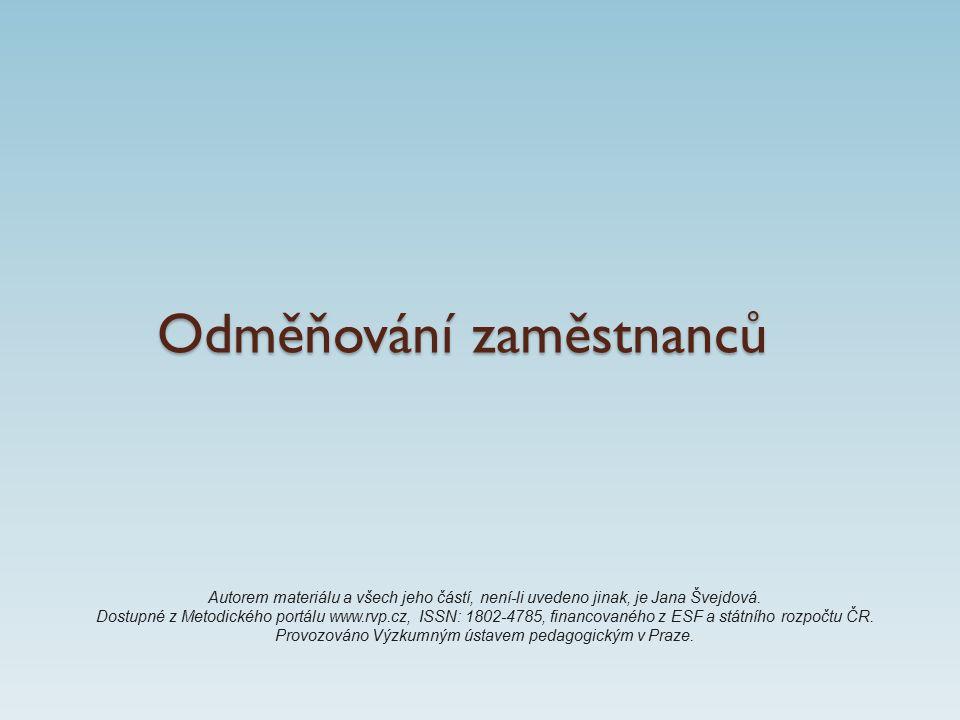 Odměňování zaměstnanců Autorem materiálu a všech jeho částí, není-li uvedeno jinak, je Jana Švejdová.