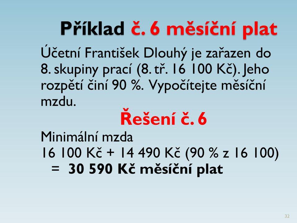 Příklad č. 6 měsíční plat Účetní František Dlouhý je zařazen do 8.