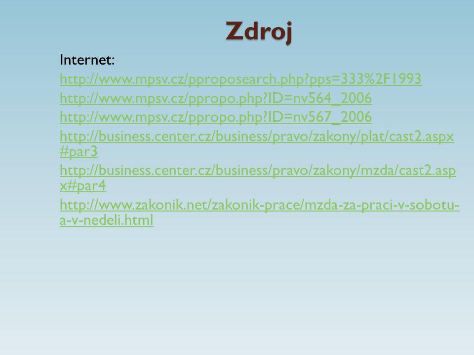 Zdroj Internet: http://www.mpsv.cz/pproposearch.php pps=333%2F1993 http://www.mpsv.cz/ppropo.php ID=nv564_2006 http://www.mpsv.cz/ppropo.php ID=nv567_2006 http://business.center.cz/business/pravo/zakony/plat/cast2.aspx #par3 http://business.center.cz/business/pravo/zakony/mzda/cast2.asp x#par4 http://www.zakonik.net/zakonik-prace/mzda-za-praci-v-sobotu- a-v-nedeli.html