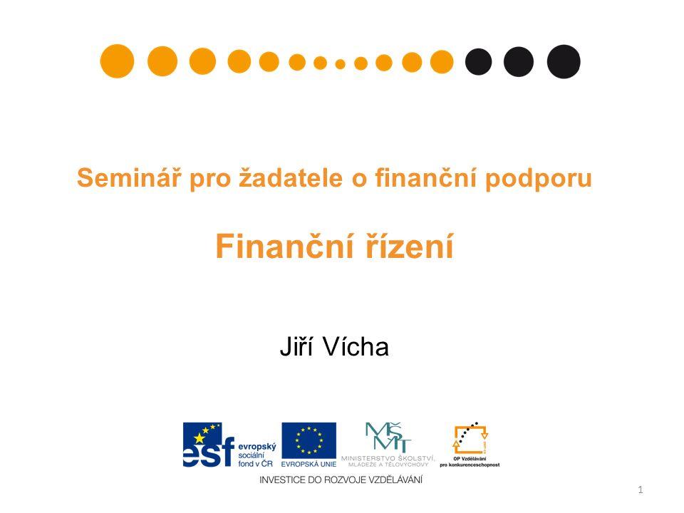Seminář pro žadatele o finanční podporu Finanční řízení Jiří Vícha 1