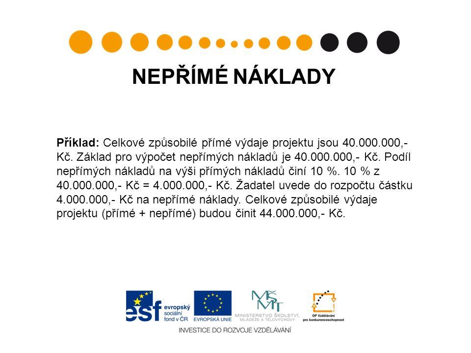 NEPŘÍMÉ NÁKLADY Příklad: Celkové způsobilé přímé výdaje projektu jsou 40.000.000,- Kč.