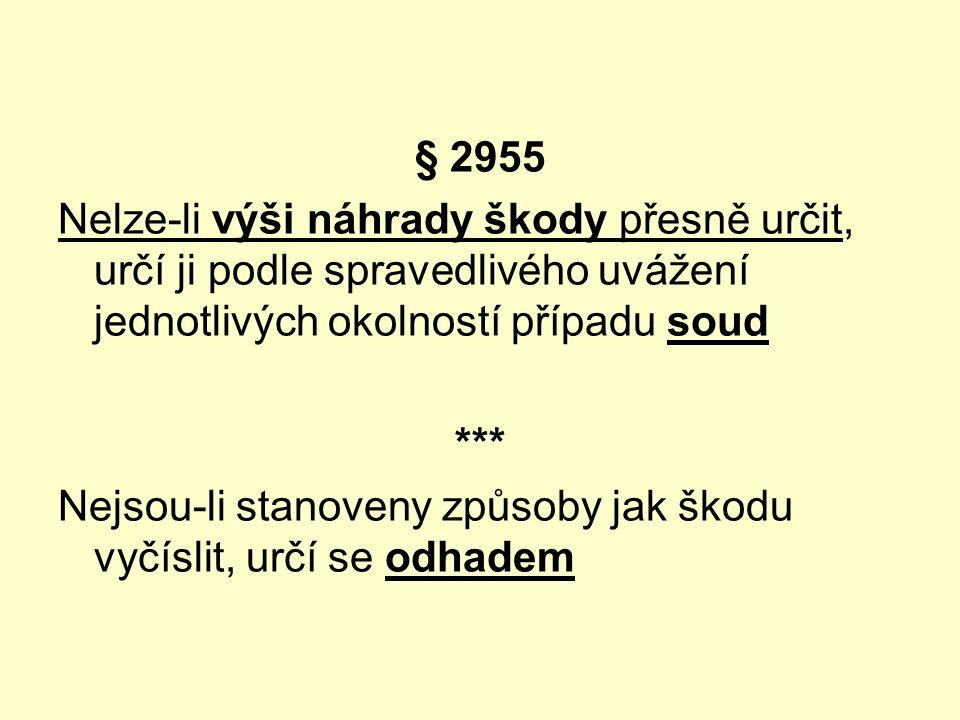 § 2955 Nelze-li výši náhrady škody přesně určit, určí ji podle spravedlivého uvážení jednotlivých okolností případu soud *** Nejsou-li stanoveny způsoby jak škodu vyčíslit, určí se odhadem