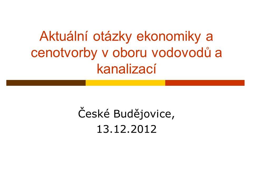 Aktuální otázky ekonomiky a cenotvorby v oboru vodovodů a kanalizací České Budějovice, 13.12.2012