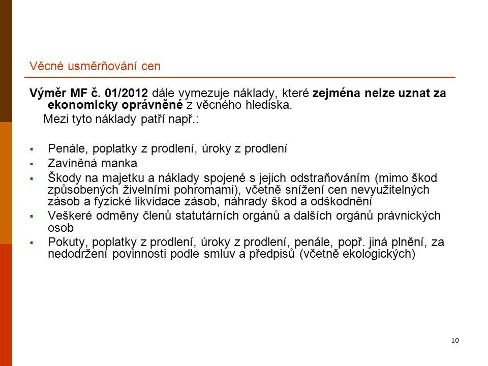 10 Věcné usměrňování cen Výměr MF č. 01/2012 dále vymezuje náklady, které zejména nelze uznat za ekonomicky oprávněné z věcného hlediska. Mezi tyto ná