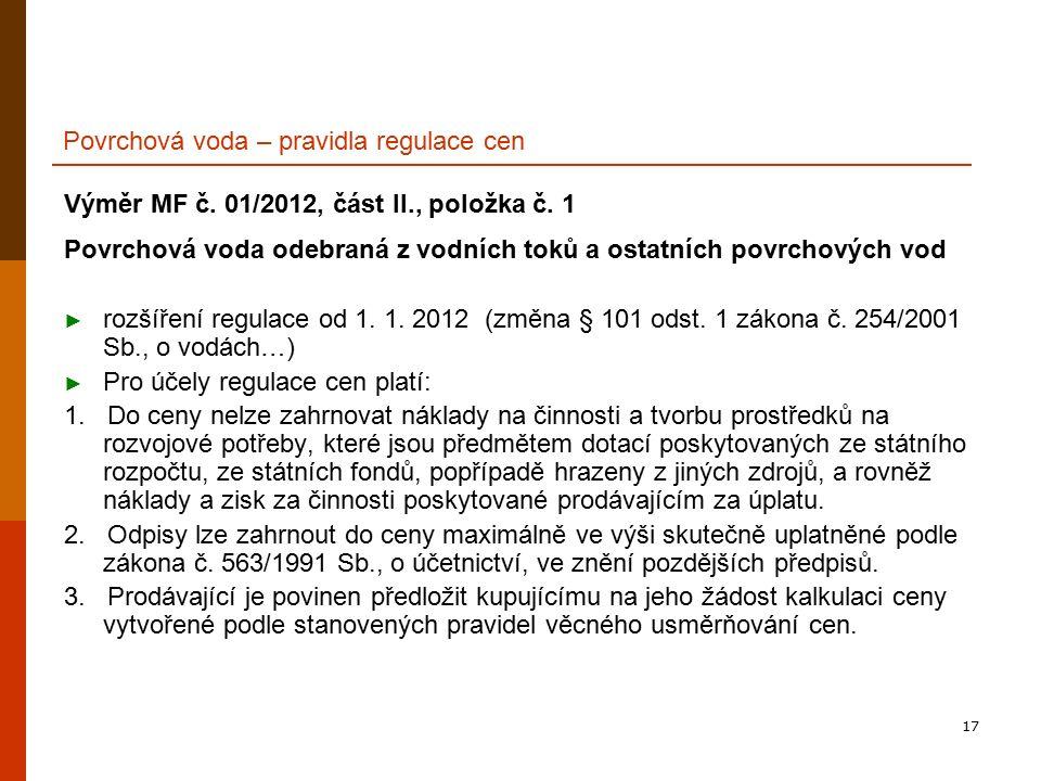 17 Povrchová voda – pravidla regulace cen Výměr MF č. 01/2012, část II., položka č. 1 Povrchová voda odebraná z vodních toků a ostatních povrchových v