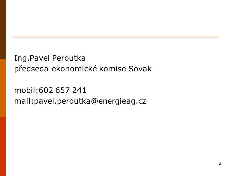 2 Ing.Pavel Peroutka předseda ekonomické komise Sovak mobil:602 657 241 mail:pavel.peroutka@energieag.cz