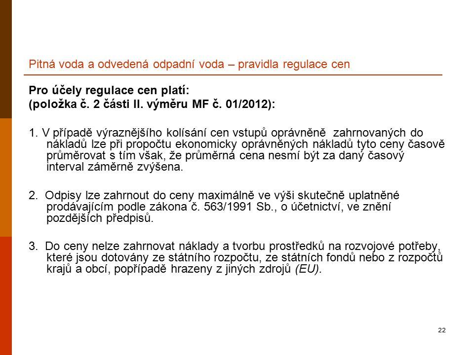 22 Pitná voda a odvedená odpadní voda – pravidla regulace cen Pro účely regulace cen platí: (položka č. 2 části II. výměru MF č. 01/2012): 1. V případ
