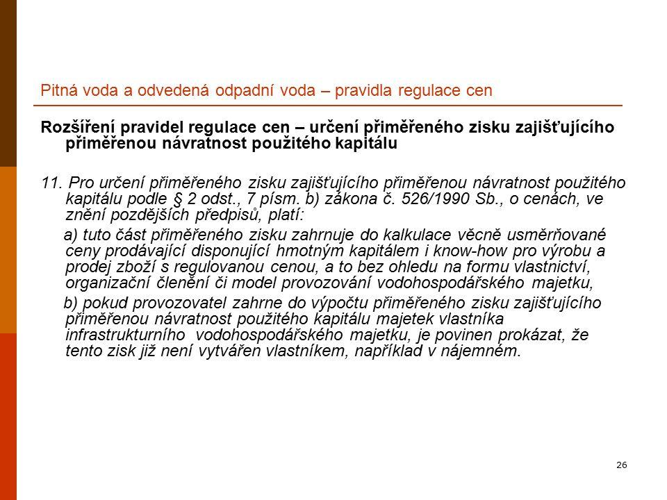 26 Pitná voda a odvedená odpadní voda – pravidla regulace cen Rozšíření pravidel regulace cen – určení přiměřeného zisku zajišťujícího přiměřenou návratnost použitého kapitálu 11.