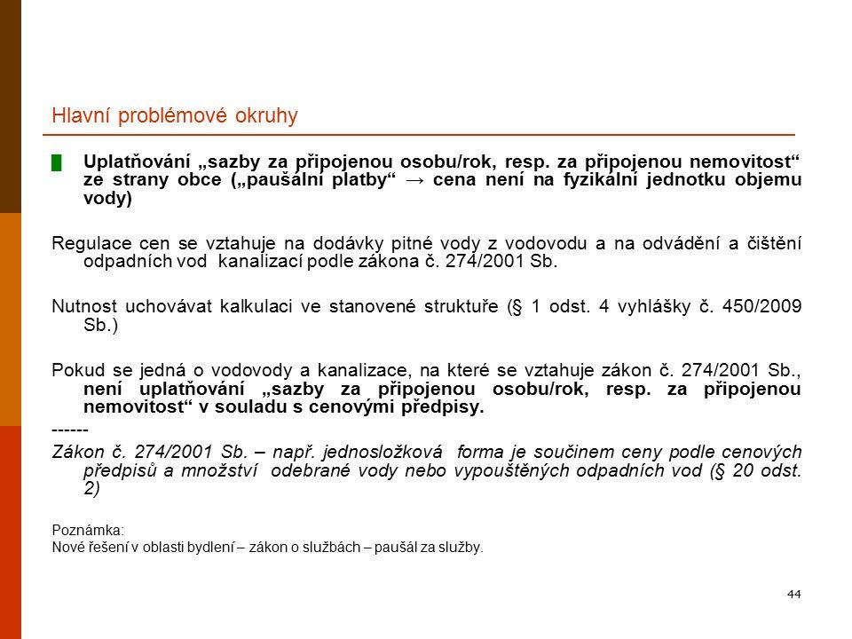 """44 Hlavní problémové okruhy █ Uplatňování """"sazby za připojenou osobu/rok, resp. za připojenou nemovitost"""" ze strany obce (""""paušální platby"""" → cena nen"""