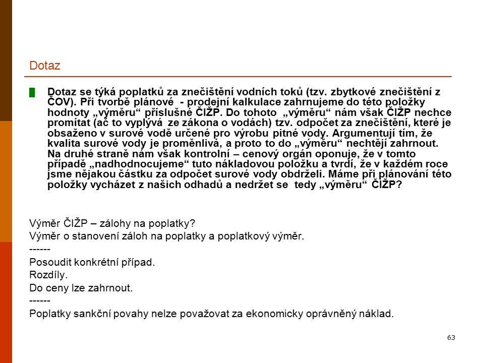 63 Dotaz █ Dotaz se týká poplatků za znečištění vodních toků (tzv. zbytkové znečištění z ČOV). Při tvorbě plánové - prodejní kalkulace zahrnujeme do t