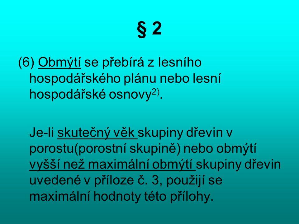 § 2 (6) Obmýtí se přebírá z lesního hospodářského plánu nebo lesní hospodářské osnovy 2).