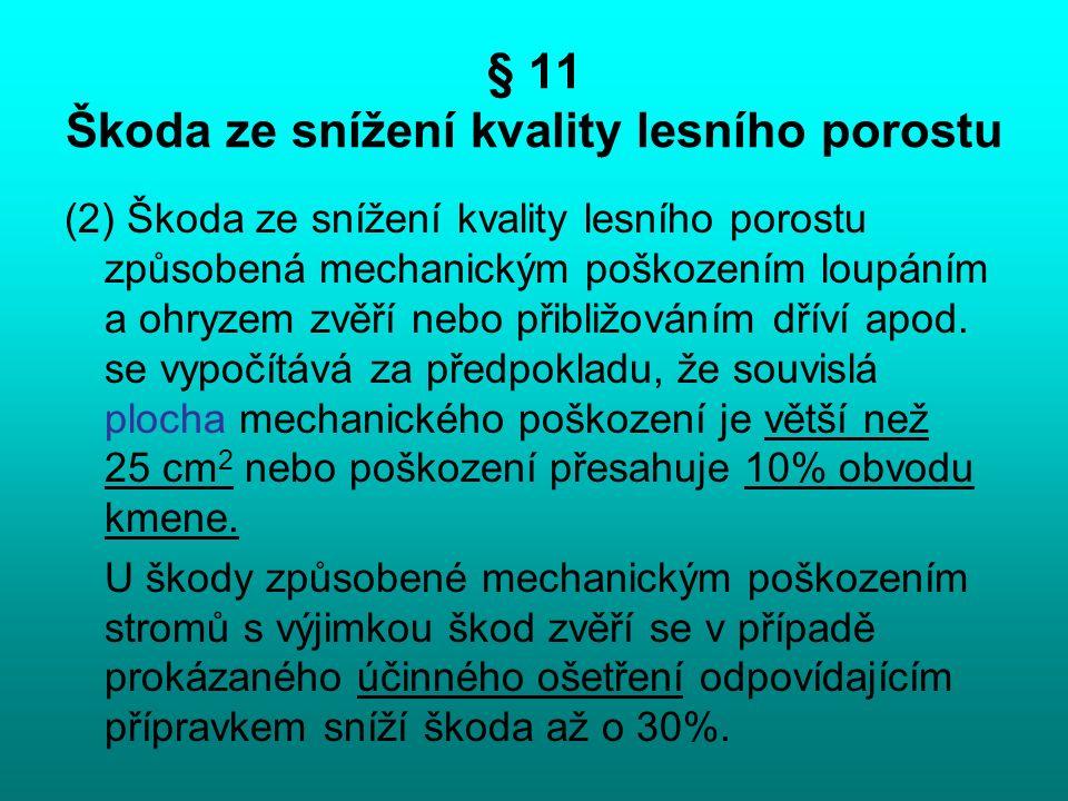 § 11 Škoda ze snížení kvality lesního porostu (2) Škoda ze snížení kvality lesního porostu způsobená mechanickým poškozením loupáním a ohryzem zvěří n