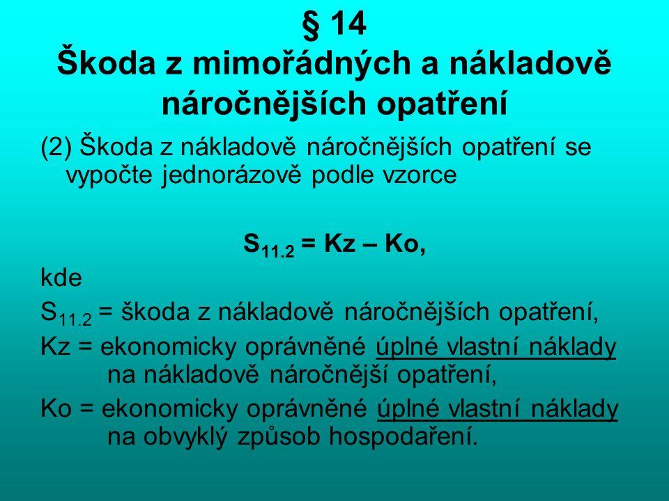 § 14 Škoda z mimořádných a nákladově náročnějších opatření (2) Škoda z nákladově náročnějších opatření se vypočte jednorázově podle vzorce S 11.2 = Kz