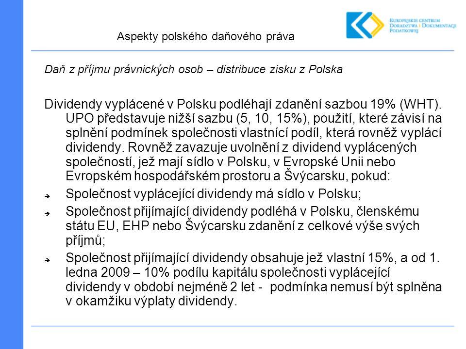 Daň z příjmu právnických osob – distribuce zisku z Polska Dividendy vyplácené v Polsku podléhají zdanění sazbou 19% (WHT). UPO představuje nižší sazbu