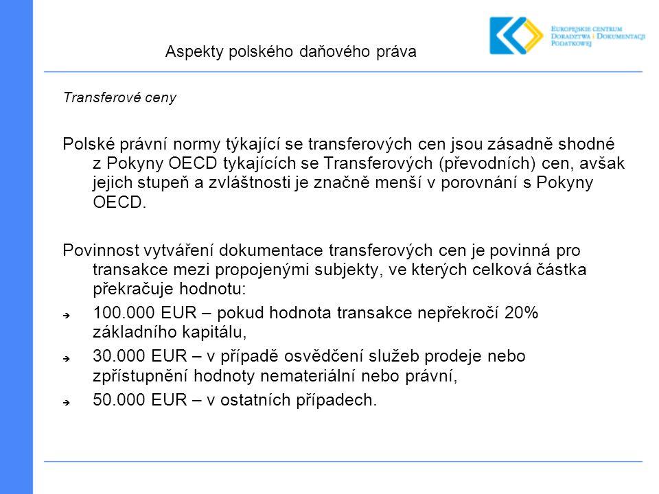 Transferové ceny Polské právní normy týkající se transferových cen jsou zásadně shodné z Pokyny OECD tykajících se Transferových (převodních) cen, avšak jejich stupeň a zvláštnosti je značně menší v porovnání s Pokyny OECD.