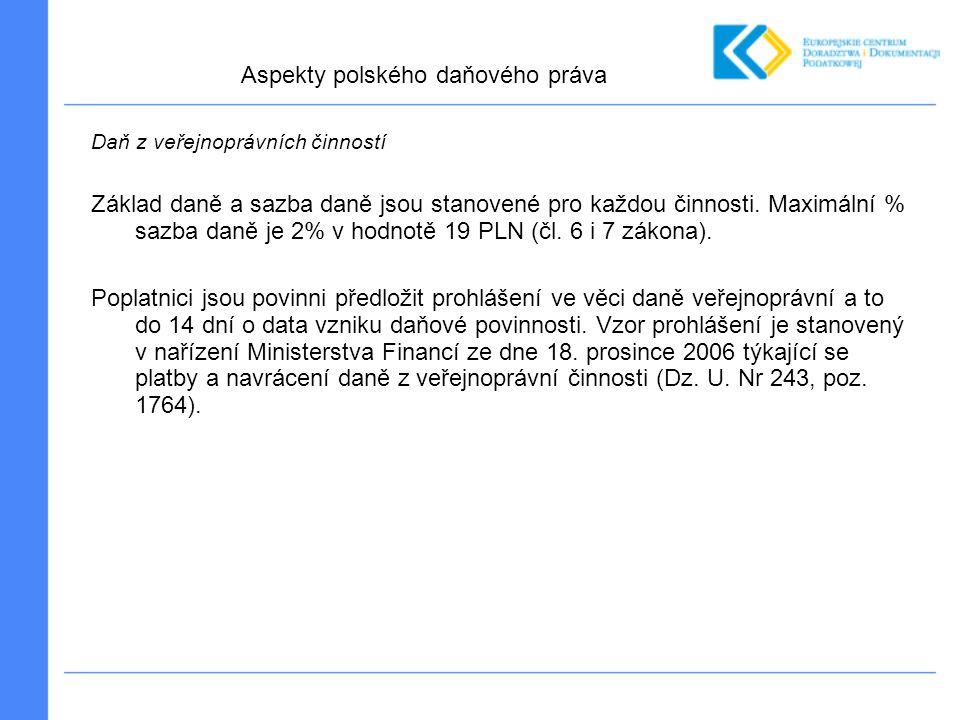 Daň z veřejnoprávních činností Základ daně a sazba daně jsou stanovené pro každou činnosti. Maximální % sazba daně je 2% v hodnotě 19 PLN (čl. 6 i 7 z