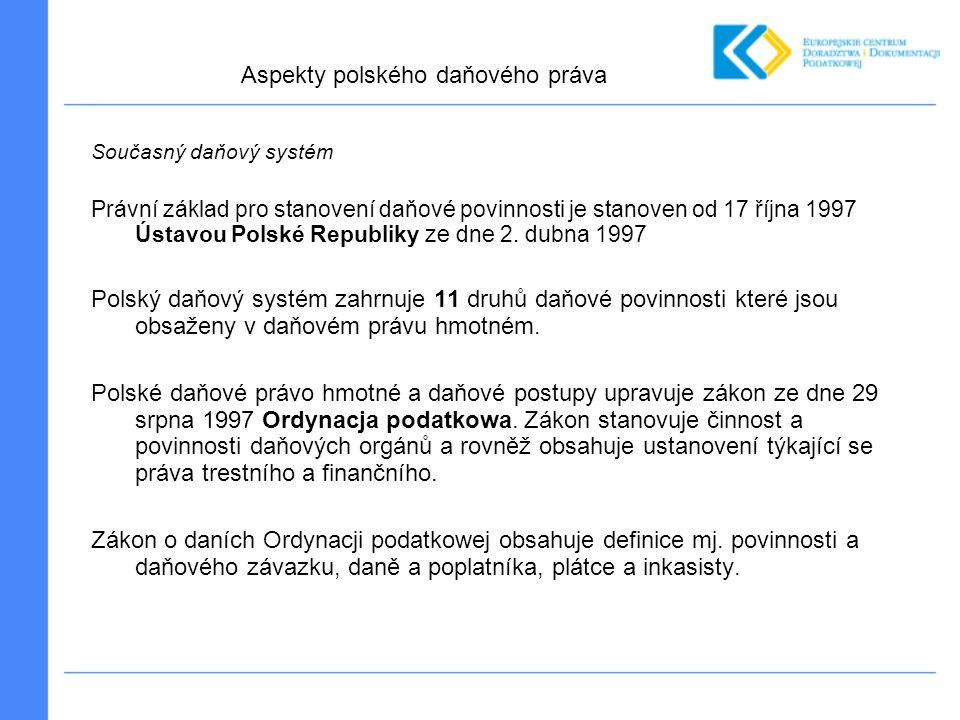 Současný daňový systém Právní základ pro stanovení daňové povinnosti je stanoven od 17 října 1997 Ústavou Polské Republiky ze dne 2. dubna 1997 Polský