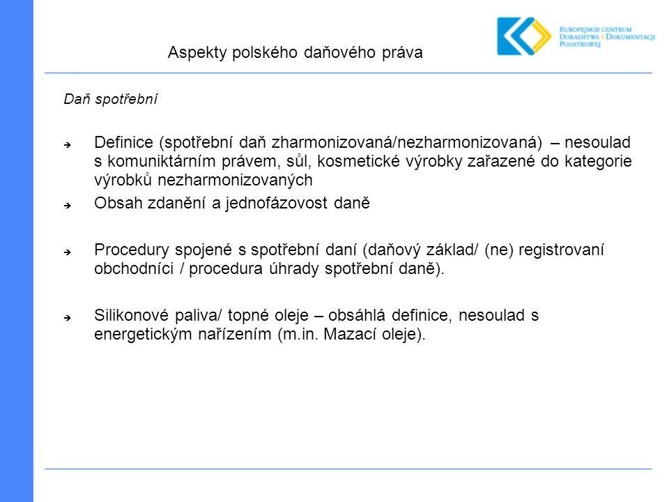 Daň spotřební  Definice (spotřební daň zharmonizovaná/nezharmonizovaná) – nesoulad s komuniktárním právem, sůl, kosmetické výrobky zařazené do kategorie výrobků nezharmonizovaných  Obsah zdanění a jednofázovost daně  Procedury spojené s spotřební daní (daňový základ/ (ne) registrovaní obchodníci / procedura úhrady spotřební daně).