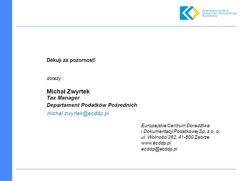Děkuji za pozornost! dotazy: Michał Zwyrtek Tax Manager Departament Podatków Pośrednich michal.zwyrtek@ecddp.pl Europejskie Centrum Doradztwa i Dokume