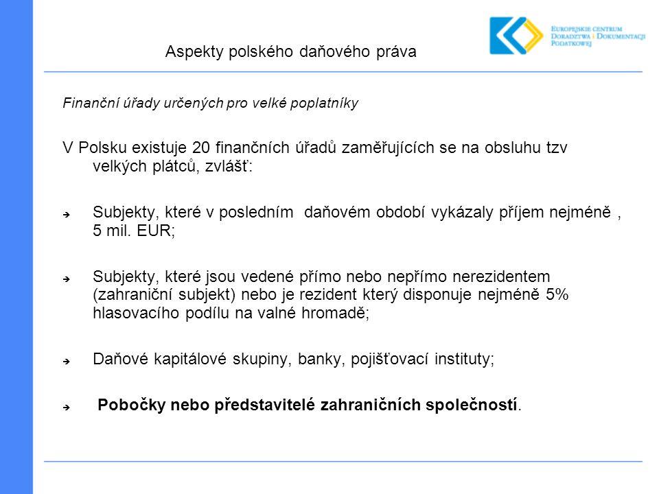 Finanční úřady určených pro velké poplatníky V Polsku existuje 20 finančních úřadů zaměřujících se na obsluhu tzv velkých plátců, zvlášť:  Subjekty, které v posledním daňovém období vykázaly příjem nejméně, 5 mil.