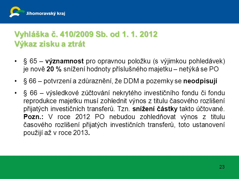 Vyhláška č. 410/2009 Sb. od 1. 1. 2012 Výkaz zisku a ztrát § 65 – významnost pro opravnou položku (s výjimkou pohledávek) je nově 20 % snížení hodnoty