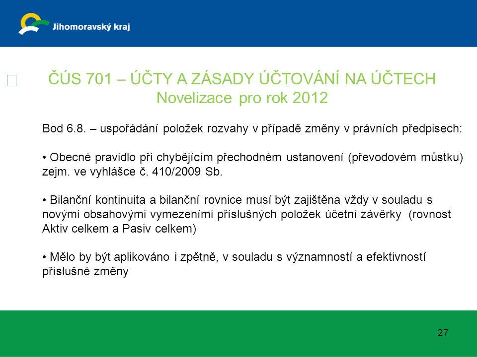 ČÚS 701 – ÚČTY A ZÁSADY ÚČTOVÁNÍ NA ÚČTECH Novelizace pro rok 2012 Bod 6.8. – uspořádání položek rozvahy v případě změny v právních předpisech: Obecné