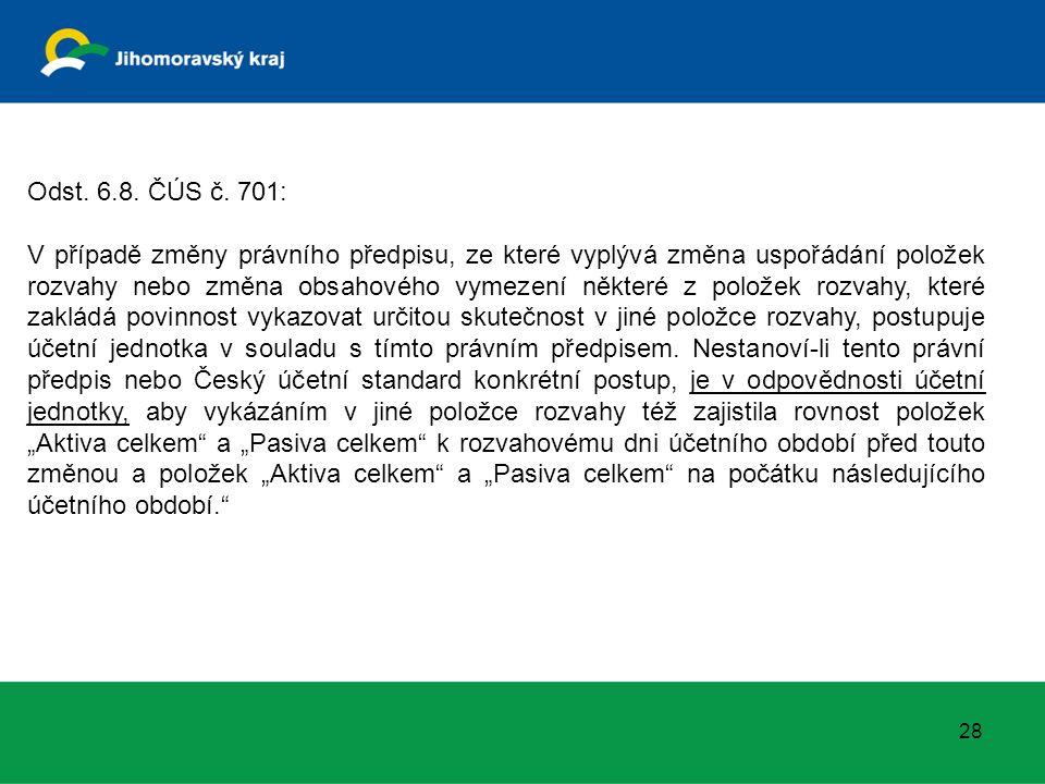 Odst. 6.8. ČÚS č. 701: V případě změny právního předpisu, ze které vyplývá změna uspořádání položek rozvahy nebo změna obsahového vymezení některé z p