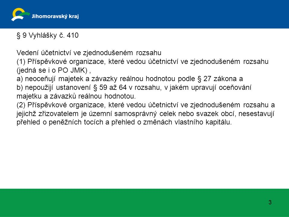 § 9 Vyhlášky č. 410 Vedení účetnictví ve zjednodušeném rozsahu (1) Příspěvkové organizace, které vedou účetnictví ve zjednodušeném rozsahu (jedná se i