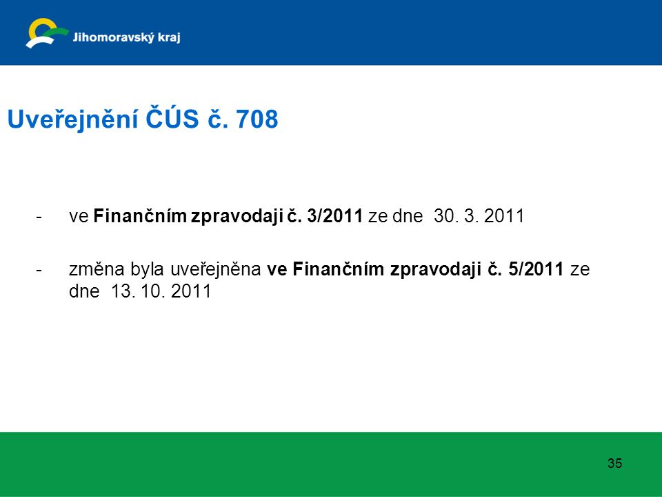 Uveřejnění ČÚS č. 708 -ve Finančním zpravodaji č. 3/2011 ze dne 30. 3. 2011 -změna byla uveřejněna ve Finančním zpravodaji č. 5/2011 ze dne 13. 10. 20