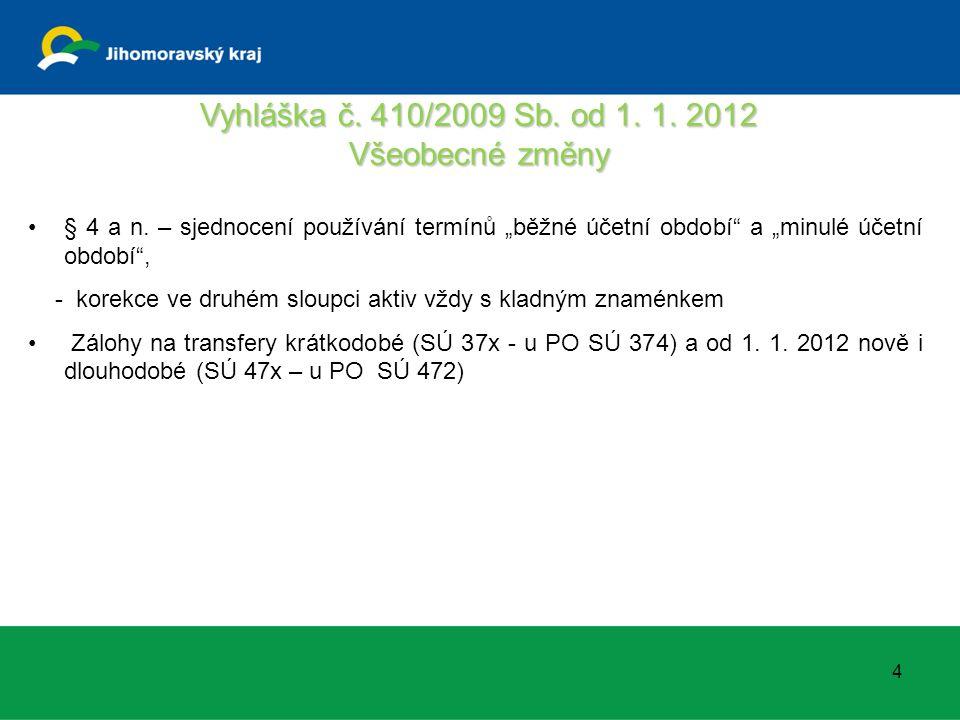 """Vyhláška č. 410/2009 Sb. od 1. 1. 2012 Všeobecné změny § 4 a n. – sjednocení používání termínů """"běžné účetní období"""" a """"minulé účetní období"""", - korek"""