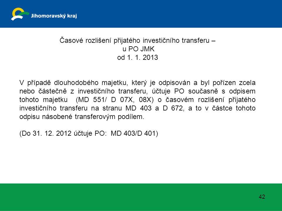 Časové rozlišení přijatého investičního transferu – u PO JMK od 1. 1. 2013 V případě dlouhodobého majetku, který je odpisován a byl pořízen zcela nebo