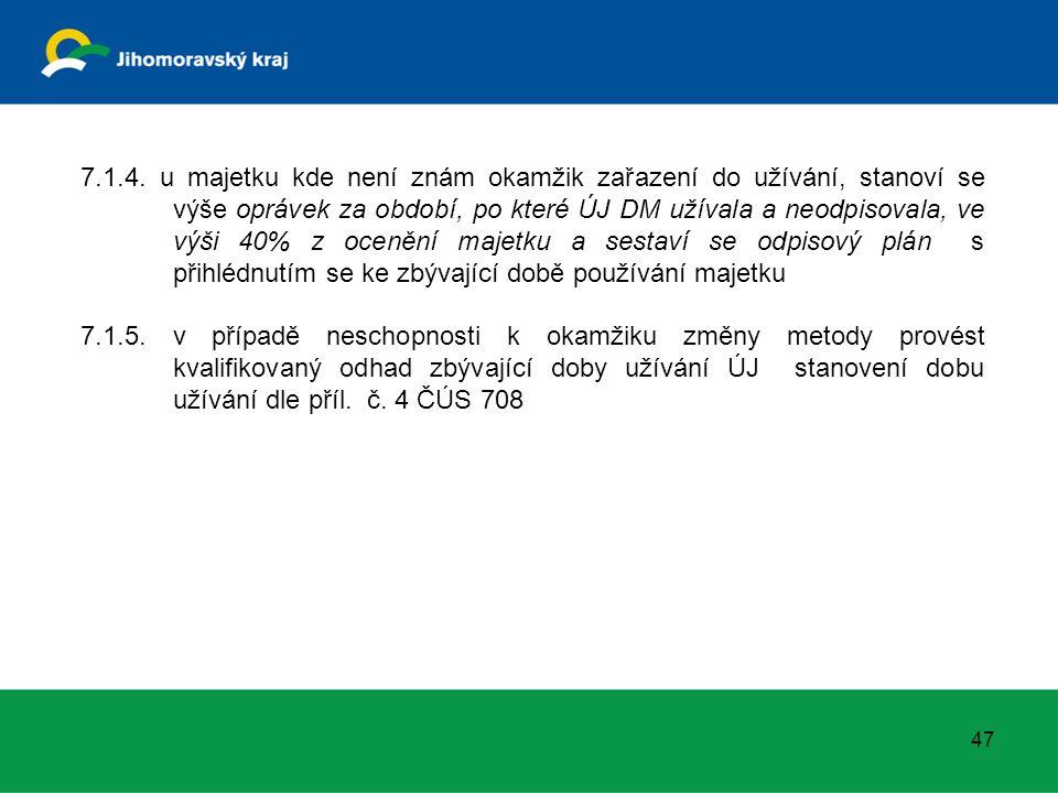 7.1.4. u majetku kde není znám okamžik zařazení do užívání, stanoví se výše oprávek za období, po které ÚJ DM užívala a neodpisovala, ve výši 40% z oc