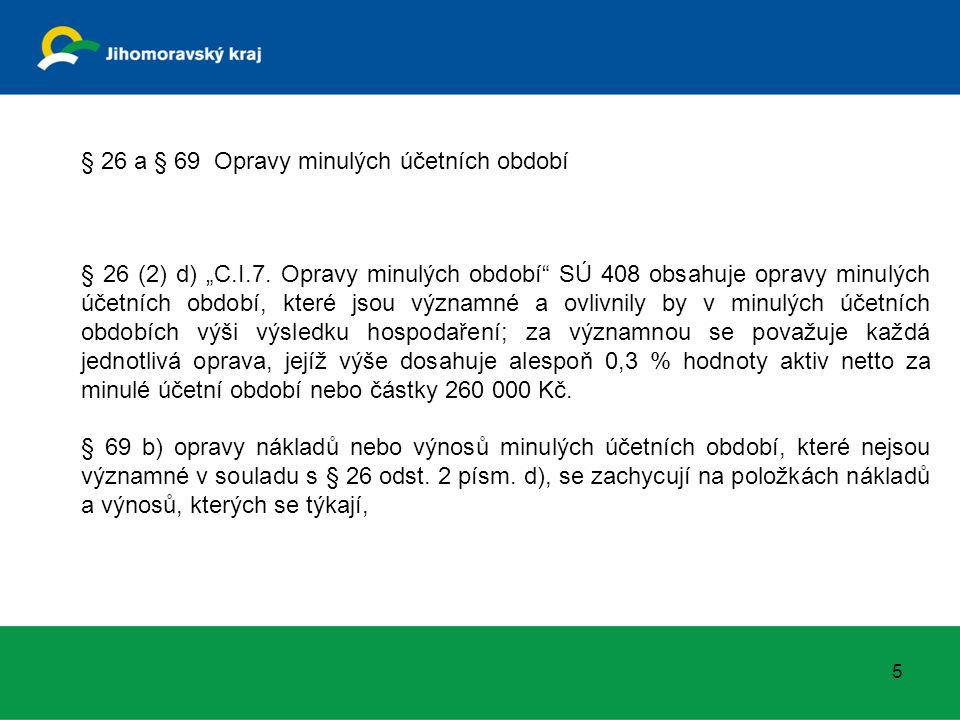"""§ 26 (2) d) """"C.I.7. Opravy minulých období"""" SÚ 408 obsahuje opravy minulých účetních období, které jsou významné a ovlivnily by v minulých účetních ob"""