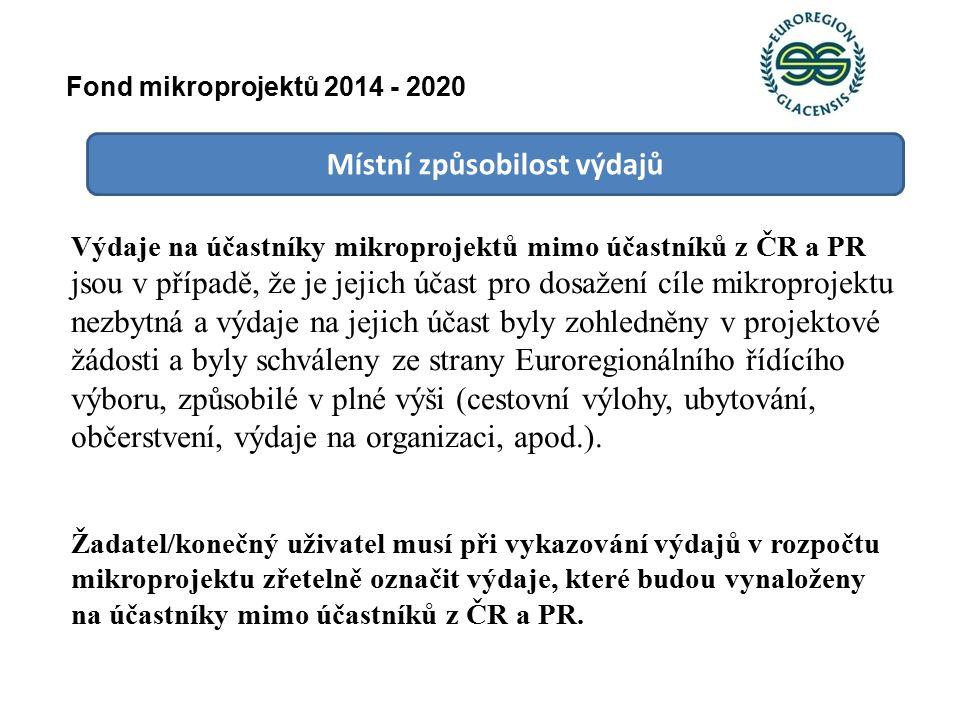Místní způsobilost výdajů Výdaje na účastníky mikroprojektů mimo účastníků z ČR a PR jsou v případě, že je jejich účast pro dosažení cíle mikroprojektu nezbytná a výdaje na jejich účast byly zohledněny v projektové žádosti a byly schváleny ze strany Euroregionálního řídícího výboru, způsobilé v plné výši (cestovní výlohy, ubytování, občerstvení, výdaje na organizaci, apod.).