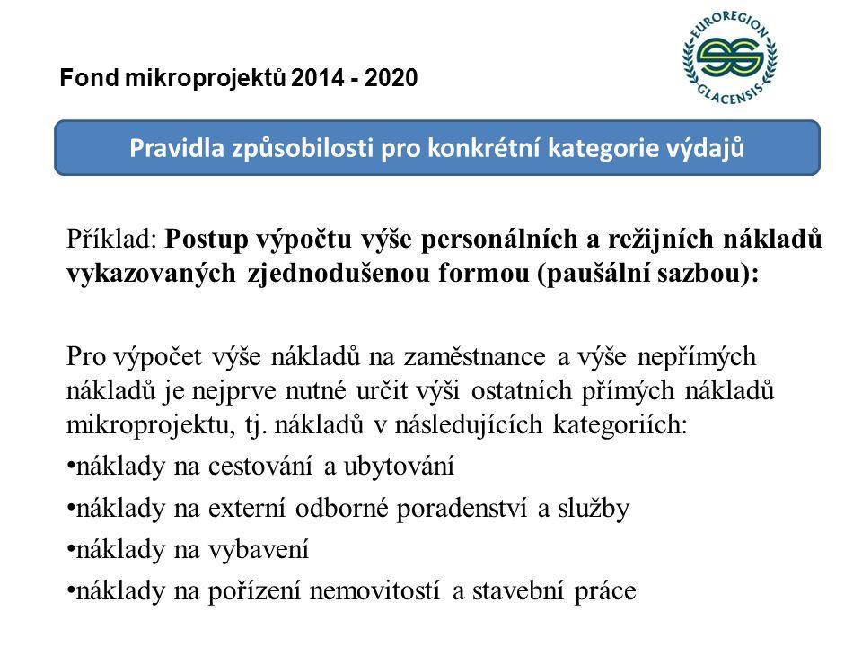 Pravidla způsobilosti pro konkrétní kategorie výdajů Fond mikroprojektů 2014 - 2020 Příklad: Postup výpočtu výše personálních a režijních nákladů vykazovaných zjednodušenou formou (paušální sazbou): Pro výpočet výše nákladů na zaměstnance a výše nepřímých nákladů je nejprve nutné určit výši ostatních přímých nákladů mikroprojektu, tj.