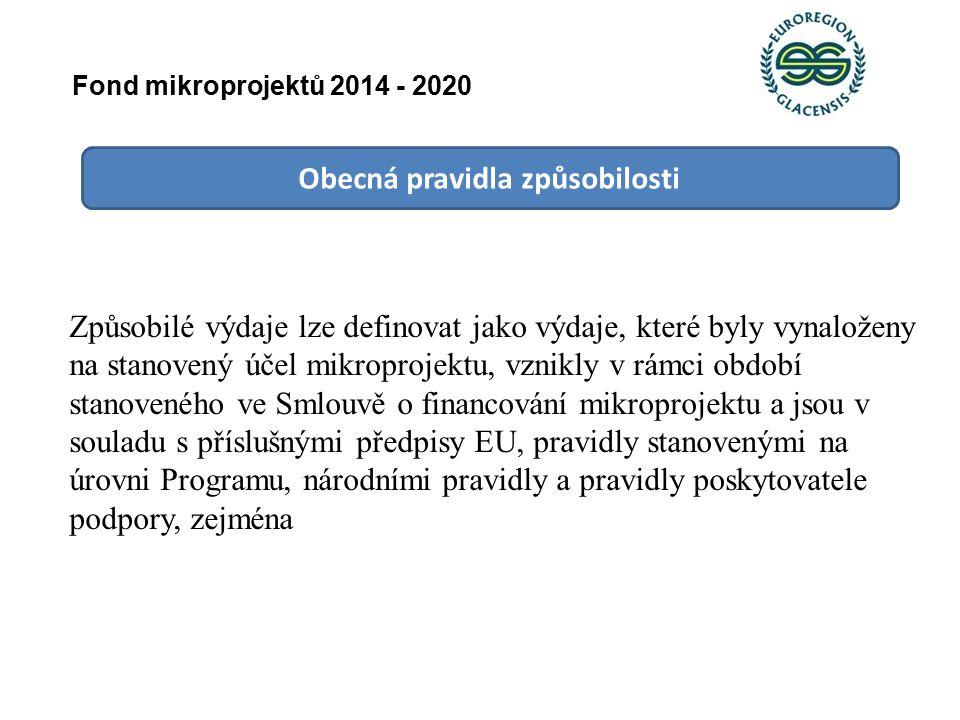 Obecná pravidla způsobilosti Způsobilé výdaje lze definovat jako výdaje, které byly vynaloženy na stanovený účel mikroprojektu, vznikly v rámci období stanoveného ve Smlouvě o financování mikroprojektu a jsou v souladu s příslušnými předpisy EU, pravidly stanovenými na úrovni Programu, národními pravidly a pravidly poskytovatele podpory, zejména Fond mikroprojektů 2014 - 2020