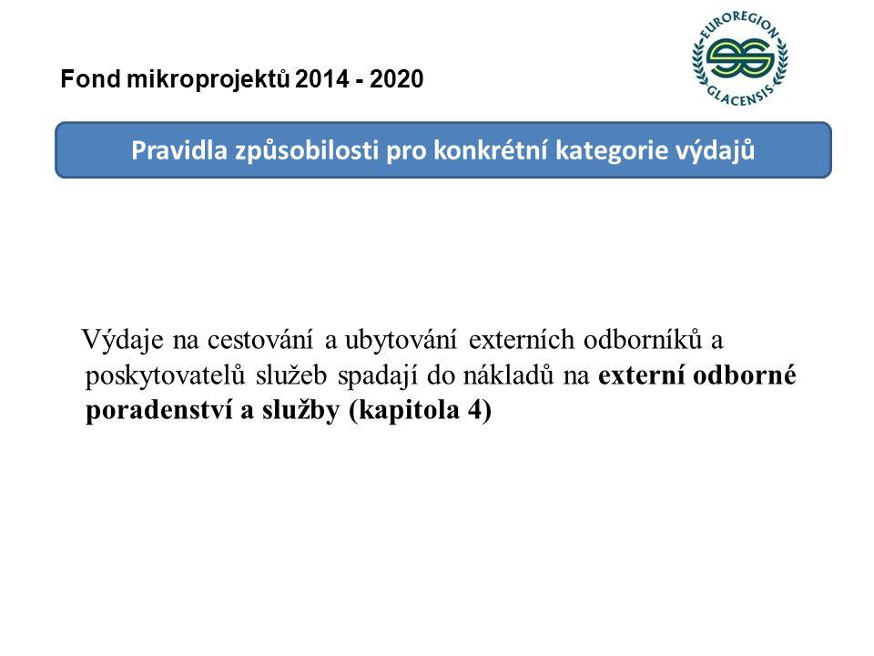 Pravidla způsobilosti pro konkrétní kategorie výdajů Výdaje na cestování a ubytování externích odborníků a poskytovatelů služeb spadají do nákladů na externí odborné poradenství a služby (kapitola 4) Fond mikroprojektů 2014 - 2020