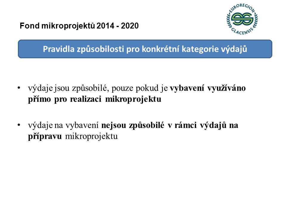 Pravidla způsobilosti pro konkrétní kategorie výdajů výdaje jsou způsobilé, pouze pokud je vybavení využíváno přímo pro realizaci mikroprojektu výdaje na vybavení nejsou způsobilé v rámci výdajů na přípravu mikroprojektu Fond mikroprojektů 2014 - 2020
