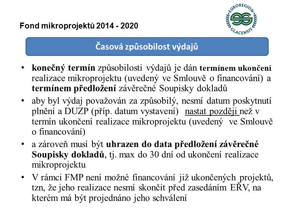 Časová způsobilost výdajů konečný termín způsobilosti výdajů je dán termínem ukončení realizace mikroprojektu (uvedený ve Smlouvě o financování) a termínem předložení závěrečné Soupisky dokladů aby byl výdaj považován za způsobilý, nesmí datum poskytnutí plnění a DUZP (příp.