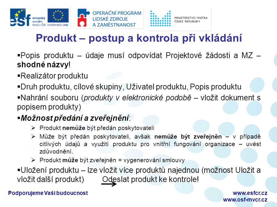 Produkt – postup a kontrola při vkládání  Popis produktu – údaje musí odpovídat Projektové žádosti a MZ – shodné názvy.