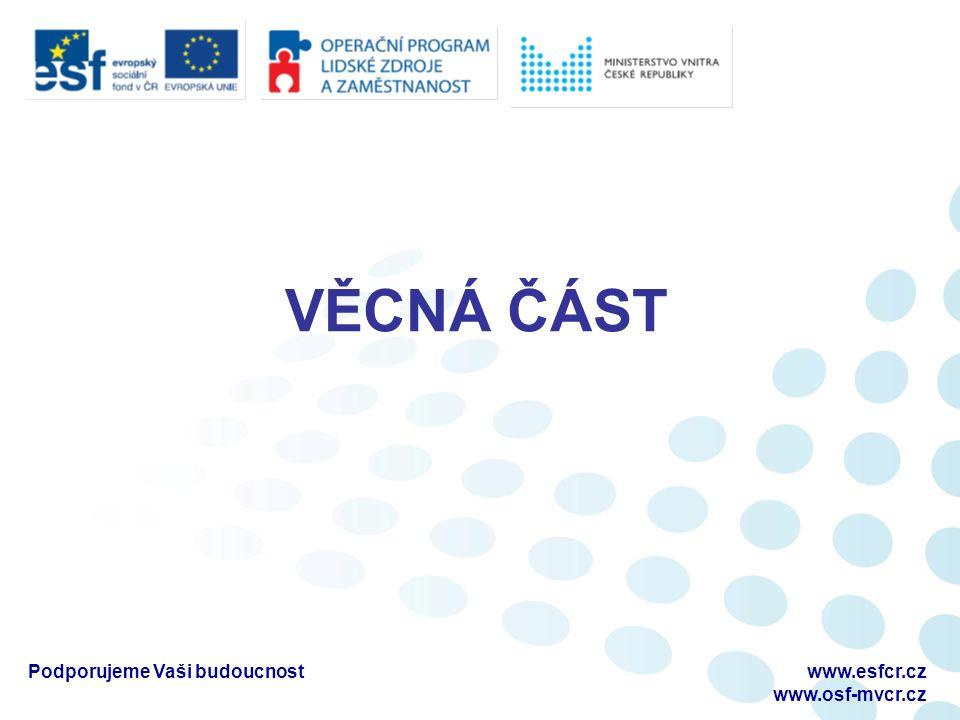 VĚCNÁ ČÁST Podporujeme Vaši budoucnostwww.esfcr.cz www.osf-mvcr.cz