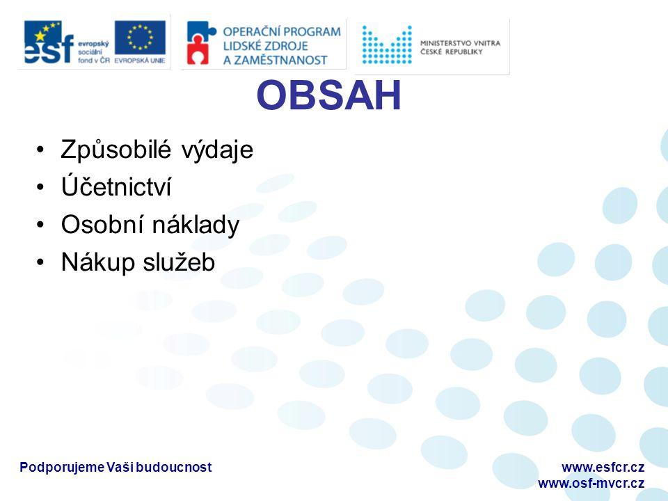 OBSAH Způsobilé výdaje Účetnictví Osobní náklady Nákup služeb Podporujeme Vaši budoucnostwww.esfcr.cz www.osf-mvcr.cz