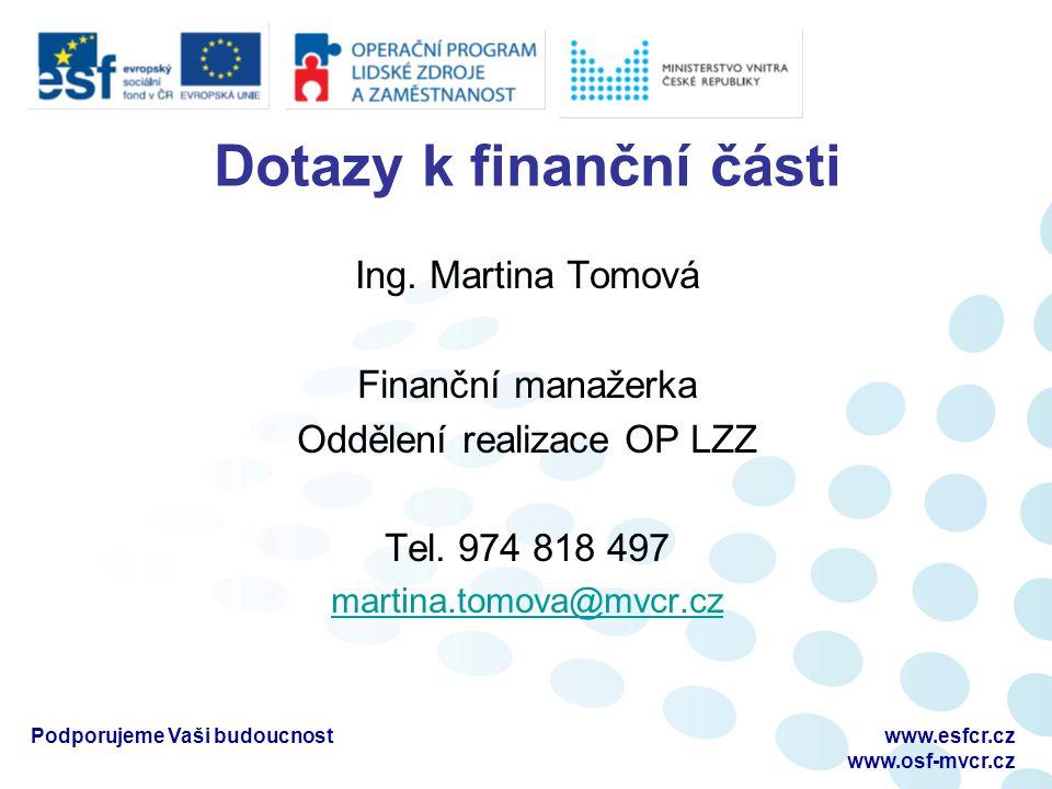 Dotazy k finanční části Ing. Martina Tomová Finanční manažerka Oddělení realizace OP LZZ Tel.