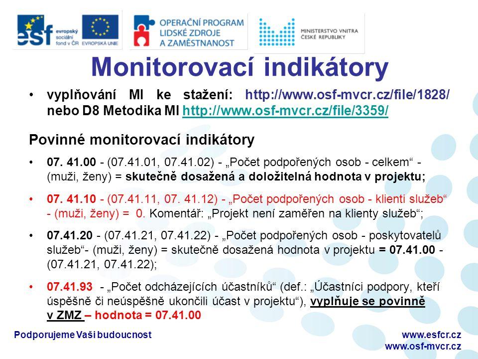 Monitorovací indikátory vyplňování MI ke stažení: http://www.osf-mvcr.cz/file/1828/ nebo D8 Metodika MI http://www.osf-mvcr.cz/file/3359/http://www.osf-mvcr.cz/file/3359/ Povinné monitorovací indikátory 07.