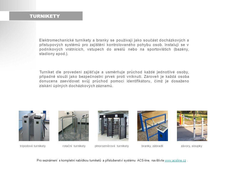 TURNIKETY Elektromechanické turnikety a branky se používají jako součást docházkových a přístupových systémů pro zajištění kontrolovaného pohybu osob.