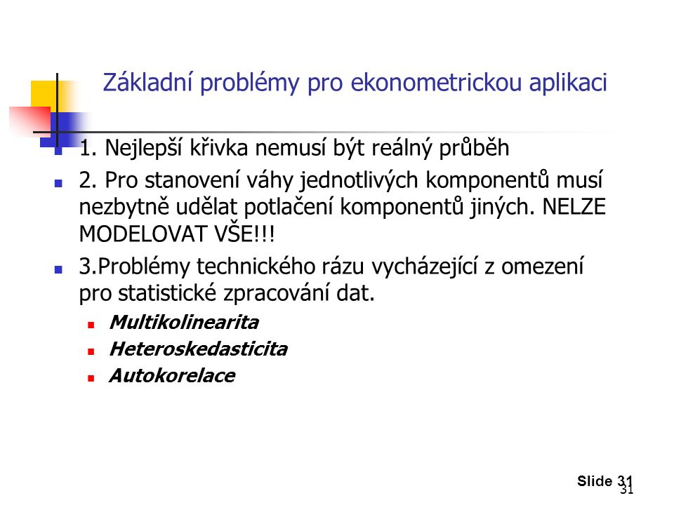 31 Základní problémy pro ekonometrickou aplikaci 1.